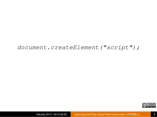 """document.createElement(""""script"""");Velocity 2013 / 2013-06-20 Improving 3rd Party Script Performance with <IFRAME>s 8"""