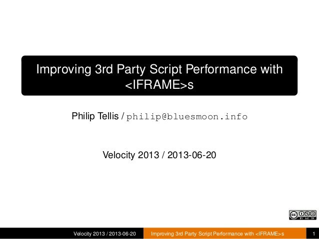 Improving 3rd Party Script Performance with<IFRAME>sPhilip Tellis / philip@bluesmoon.infoVelocity 2013 / 2013-06-20Velocit...