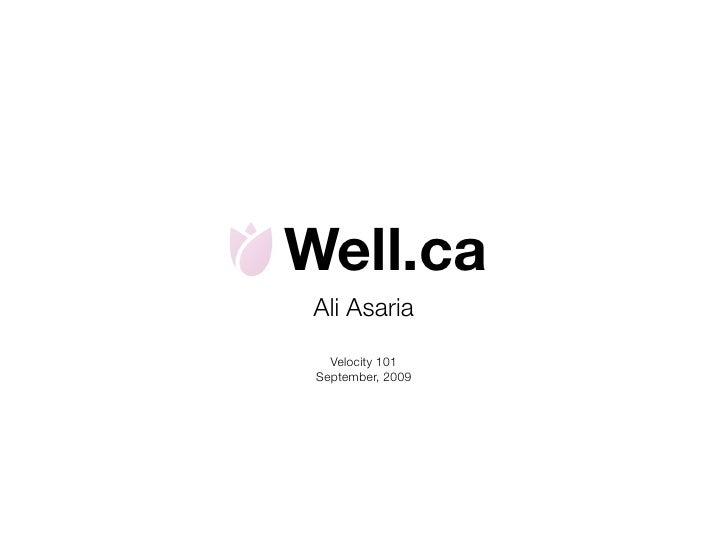 Well.ca  Ali Asaria    Velocity 101  September, 2009
