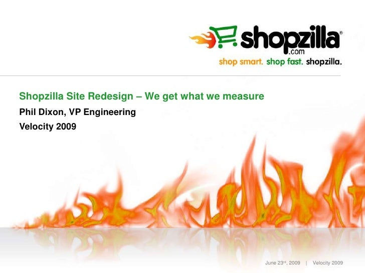 Shopzilla Site Redesign – We get what we measure Phil Dixon, VP Engineering Velocity 2009                                 ...