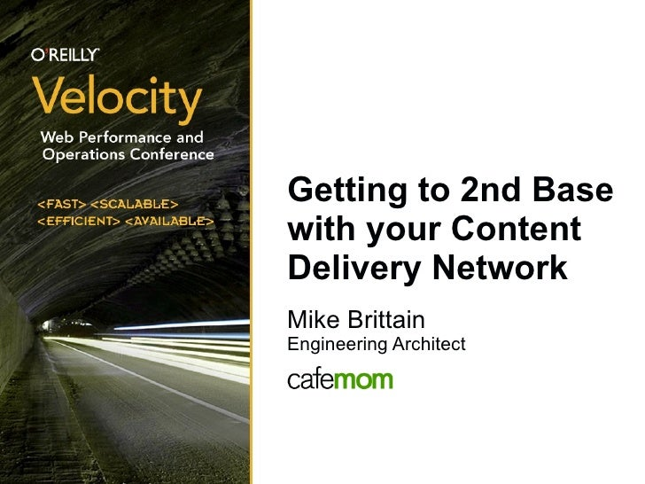 Getting to 2nd Base with your Content Delivery Network <ul><ul><li>Mike Brittain </li></ul></ul><ul><li>Engineering Archit...