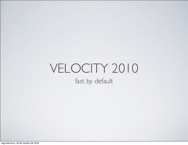 VELOCITY 2010 fast by default segunda-feira, 25 de outubro de 2010
