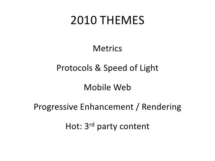 2010 THEMES                Metrics       Protocols & Speed of Light             Mobile Web  Progressive Enhancement / Rend...