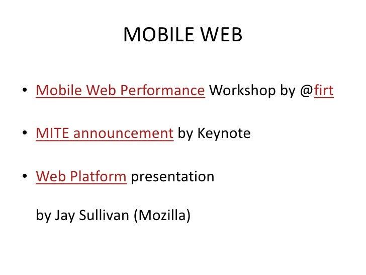 MOBILE WEB  • Mobile Web Performance Workshop by @firt  • MITE announcement by Keynote  • Web Platform presentation   by J...