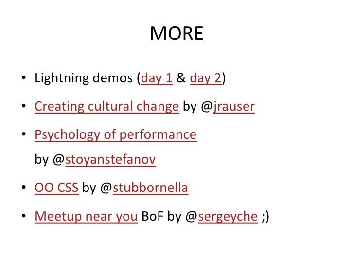 MORE • Lightning demos (day 1 & day 2) • Creating cultural change by @jrauser • Psychology of performance   by @stoyanstef...