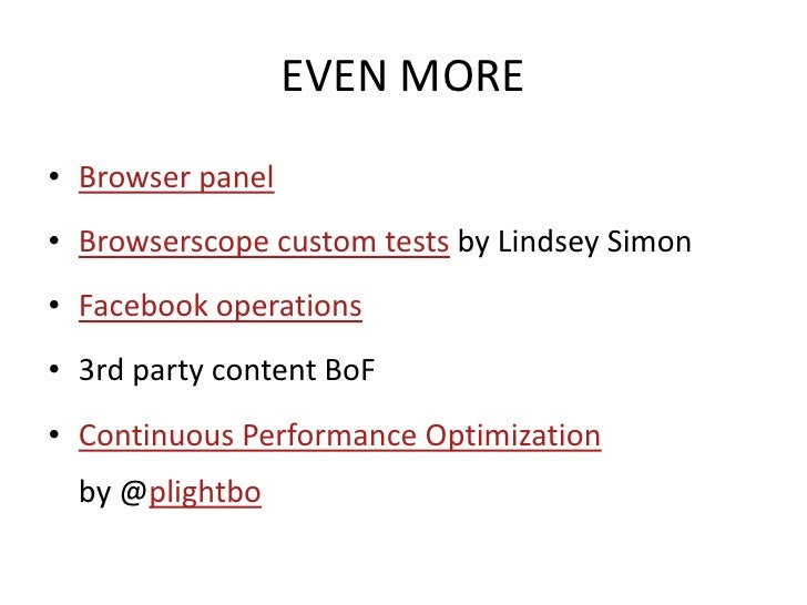 EVEN MORE • Browser panel • Browserscope custom tests by Lindsey Simon • Facebook operations • 3rd party content BoF • Con...
