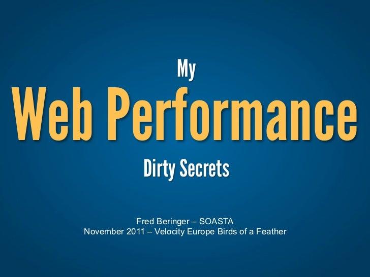 MyWeb Performance                 Dirty Secrets              Fred Beringer – SOASTA   November 2011 – Velocity Europe Bird...