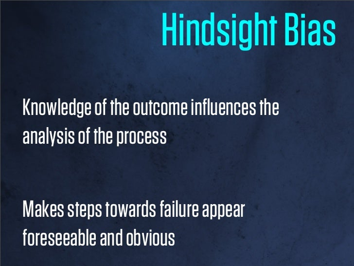 "Hindsight Bias""...people's need to be rightis stronger than their abilityto be objective.""                          N. Cra..."