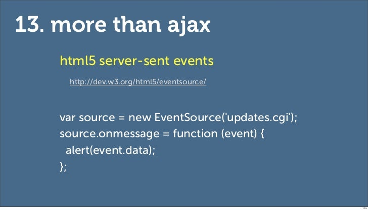 13. more than ajax    html5 server-sent events     http://dev.w3.org/html5/eventsource/    var source = new EventSource(up...