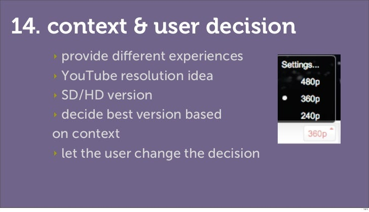 14. context & user decision    ‣provide different experiences   ‣ YouTube resolution idea   ‣ SD/HD version   ‣ decide best...