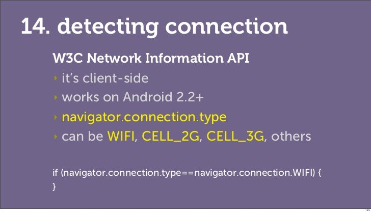 14. detecting connection  W3C Network Information API  ‣ it's client-side  ‣ works on Android 2.2+  ‣ navigator.connection...