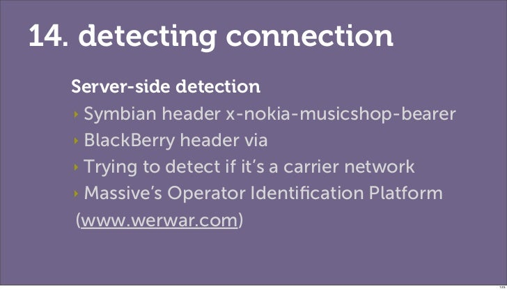 14. detecting connection  Server-side detection  ‣ Symbian header x-nokia-musicshop-bearer  ‣ BlackBerry header via  ‣ Try...