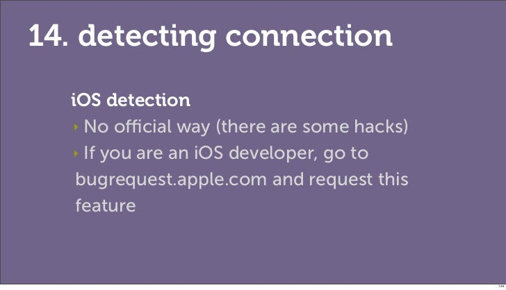 14. detecting connection  iOS detection  ‣ No official way (there are some hacks)  ‣ If you are an iOS developer, go to   bu...