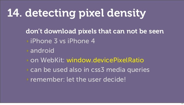 14. detecting pixel density   don't download pixels that can not be seen   ‣ iPhone 3 vs iPhone 4   ‣ android   ‣ on WebKi...