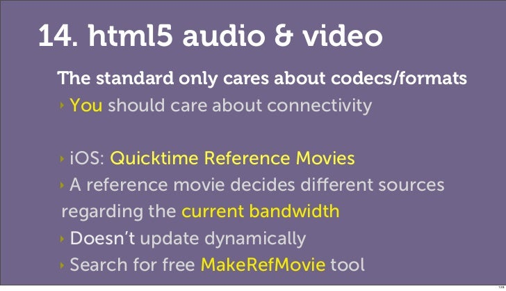 14. html5 audio & video The standard only cares about codecs/formats ‣ You should care about connectivity ‣ iOS: Quicktime...