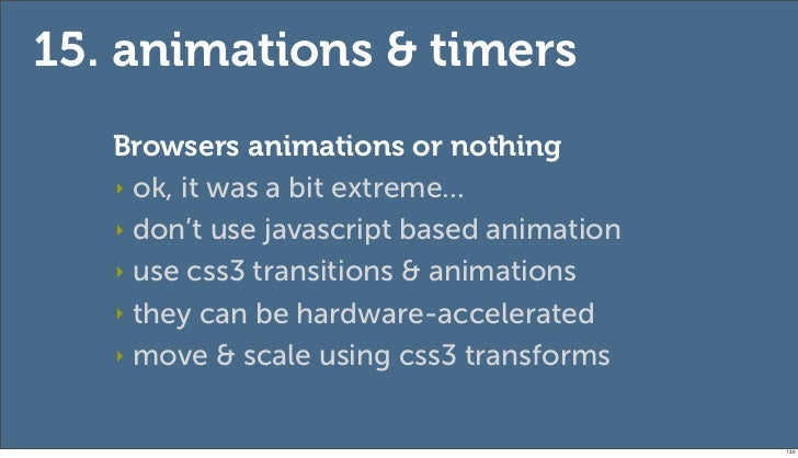15. animations & timers   Browsers animations or nothing   ‣ ok, it was a bit extreme...   ‣ don't use javascript based an...