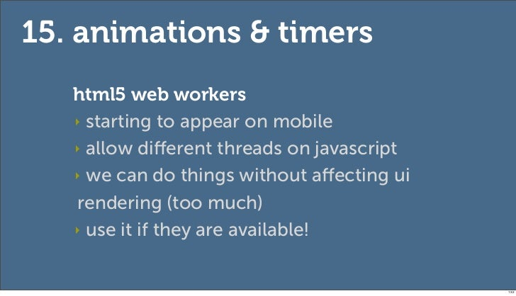 15. animations & timers   html5 web workers   ‣ starting to appear on mobile   ‣ allow different threads on javascript   ‣ ...