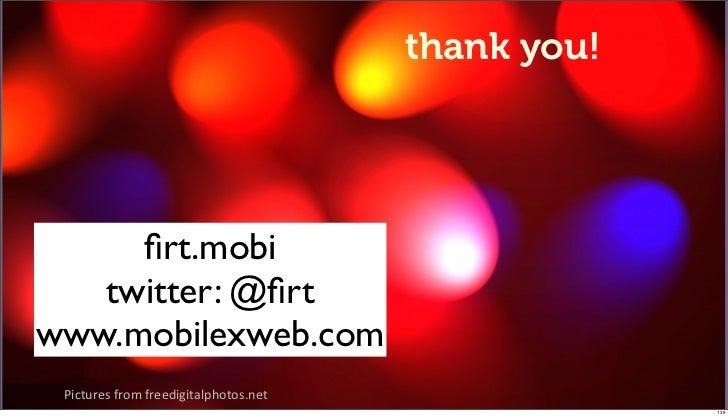 "you can reach a good experience                      thank you!     firt.mobi   twitter: @firtwww.mobilexweb.com !""#$%&()*&+..."