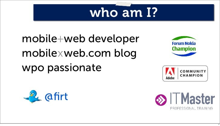 who am I?mobile+web developermobilexweb.com blogwpo passionate   @firt                       2