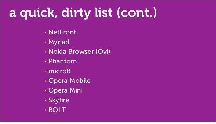 a quick, dirty list (cont.)      ‣ NetFront      ‣ Myriad      ‣ Nokia Browser (Ovi)      ‣ Phantom      ‣ microB      ‣ O...
