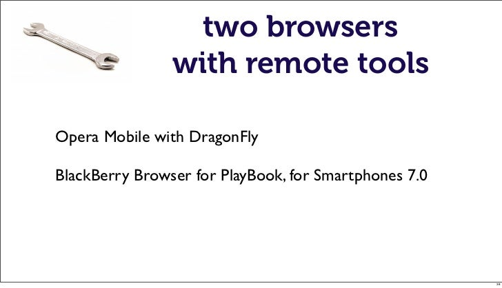 two browsers                with remote toolsOpera Mobile with DragonFlyBlackBerry Browser for PlayBook, for Smartphones 7...