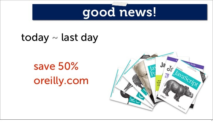 good news!today ~ last day  save 50%  oreilly.com                         6
