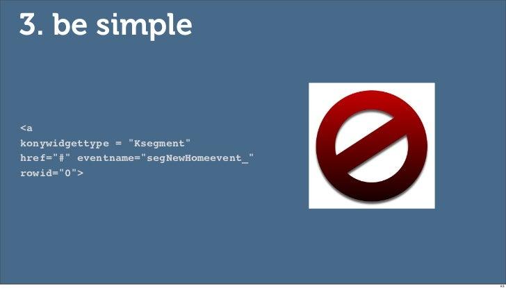 "3. be simple<akonywidgettype = ""Ksegment""href=""#"" eventname=""segNewHomeevent_""rowid=""0"">                                  ..."