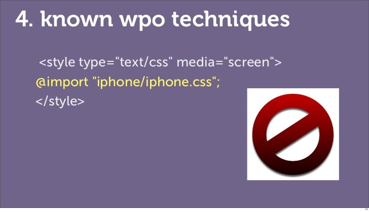 """4. known wpo techniques <style type=""""text/css"""" media=""""screen""""> @import """"iphone/iphone.css""""; </style>                      ..."""