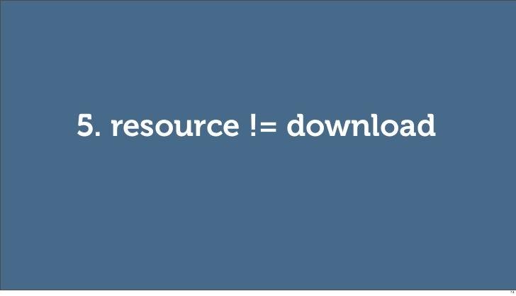 5. resource != download                          74