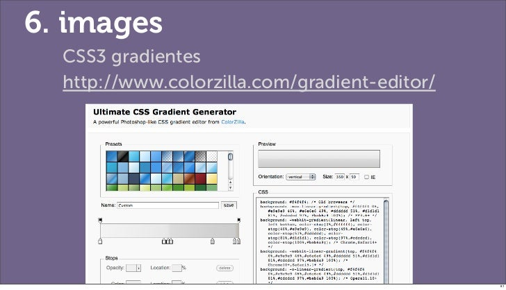 6. images  CSS3 gradientes  http://www.colorzilla.com/gradient-editor/                                               81