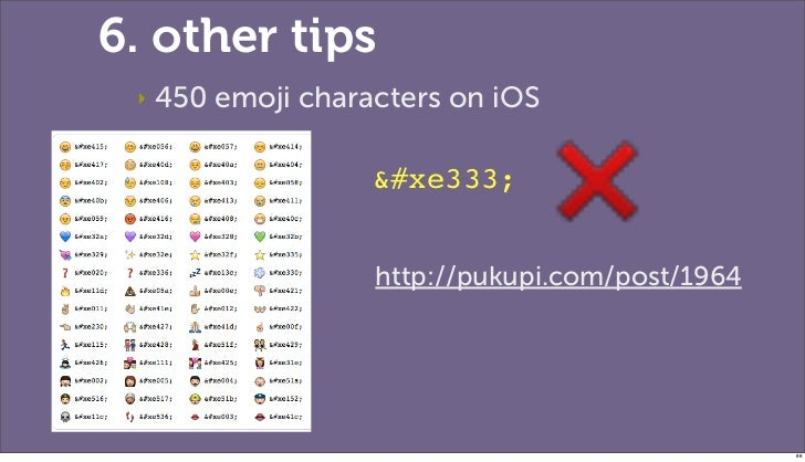 6. other tips ‣   450 emoji characters on iOS                                        http://pukupi.com/post/1964         ...