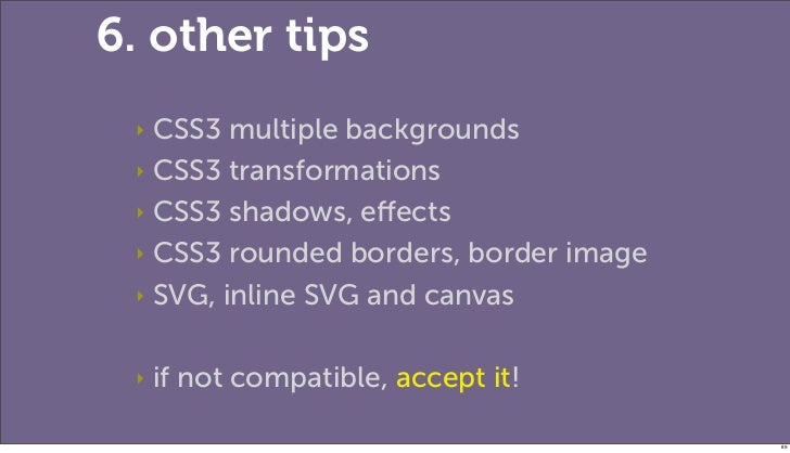 6. other tips ‣ CSS3 multiple backgrounds ‣ CSS3 transformations ‣ CSS3 shadows, effects ‣ CSS3 rounded borders, border ima...