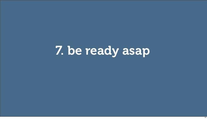 7. be ready asap                   90