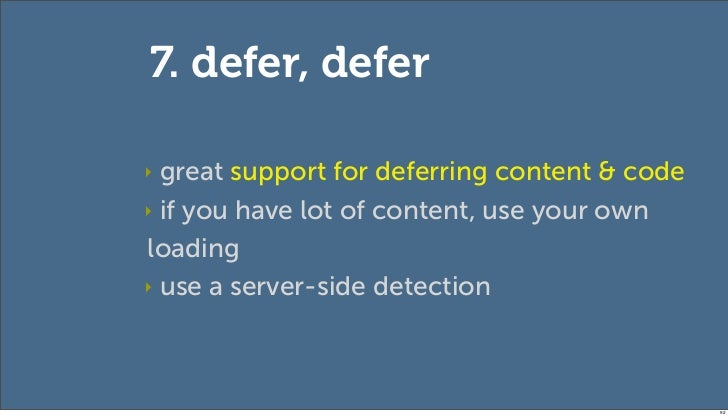 7. defer, defer‣ great support for deferring content & code‣ if you have lot of content, use your ownloading‣ use a server...