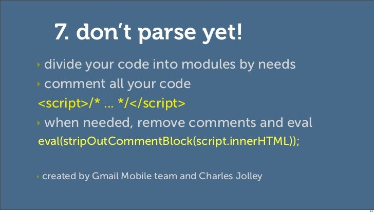7. don't parse yet!‣ divide your code into modules by needs‣ comment all your code<script>/* ... */</script>‣ when needed,...