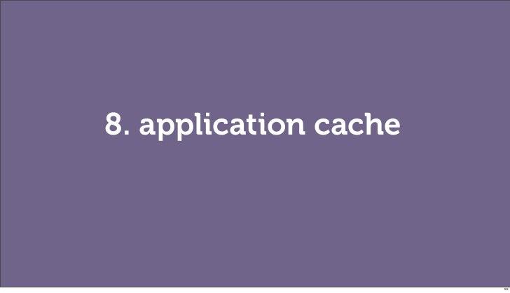 8. application cache                       99