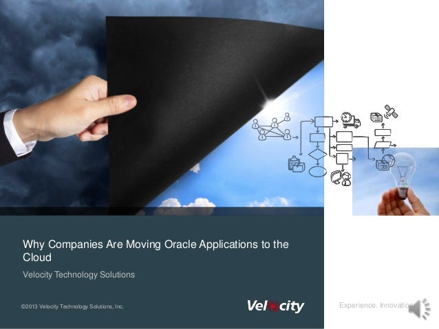 Experience. Innovation.Velocity Technology Solutions©2013 Velocity Technology Solutions, Inc.Why Companies Are Moving Orac...