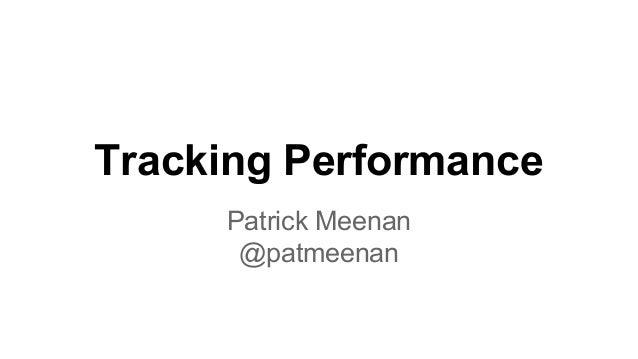 Tracking Performance Patrick Meenan @patmeenan