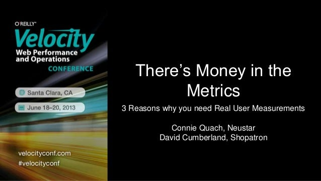 There's Money in theMetrics3 Reasons why you need Real User MeasurementsConnie Quach, NeustarDavid Cumberland, Shopatron