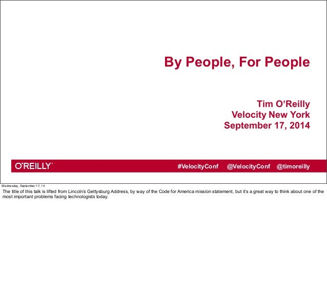 By People, For People  Tim O'Reilly  Velocity New York  September 17, 2014  #VelocityConf @VelocityConf @timoreilly  Wedne...