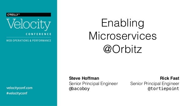 Enabling Microservices @Orbitz Steve Hoffman Senior Principal Engineer @bacoboy Rick Fast Senior Principal Engineer @torti...