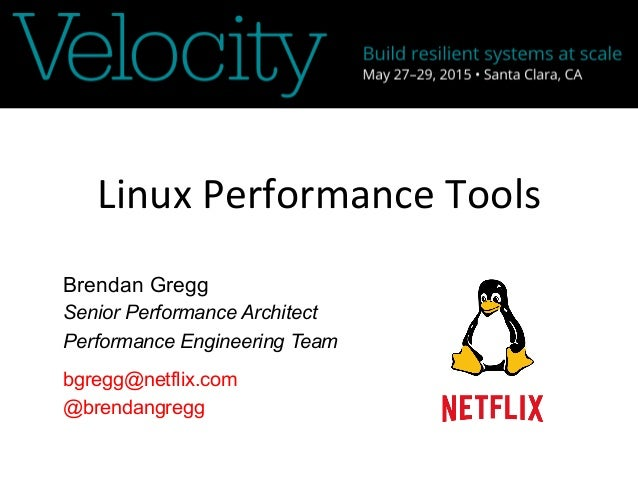 Linux	   Performance	   Tools	    Brendan Gregg Senior Performance Architect Performance Engineering Team bgregg@netflix.c...