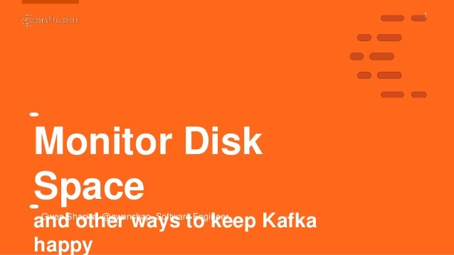 1 Monitor Disk Space and other ways to keep Kafka happy Gwen Shapira, @gwenshap, Software Engineer