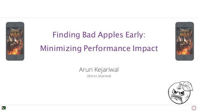 Arun Kejariwal (@arun_kejariwal) 1 Finding Bad Apples Early:  Minimizing Performance Impact
