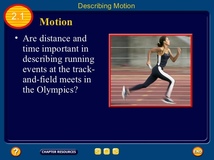 Describing Motion2.1      Motion• Are distance and  time important in  describing running  events at the track-  and-field...