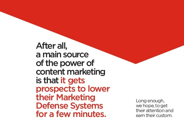 After all,a main sourceof the power ofcontent marketingis that it getsprospects to lowertheir Marketing      Long enough,D...