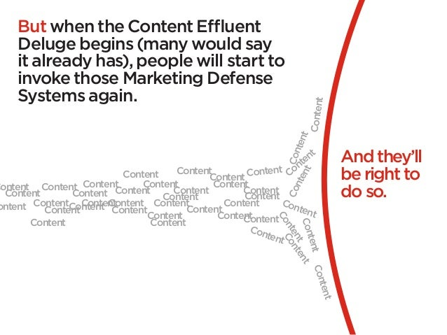 But when the Content Effluent     Deluge begins (many would say     it already has), people will start to     invoke those...