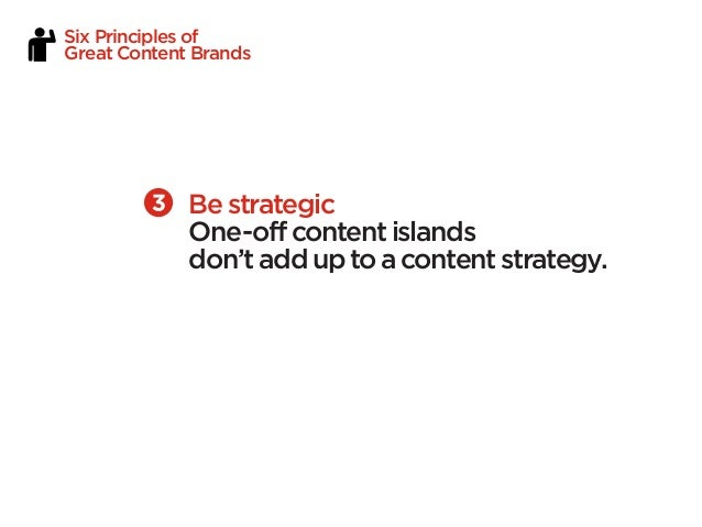 Six Principles ofGreat Content Brands             Be strategic             One-off content islands             don't add u...