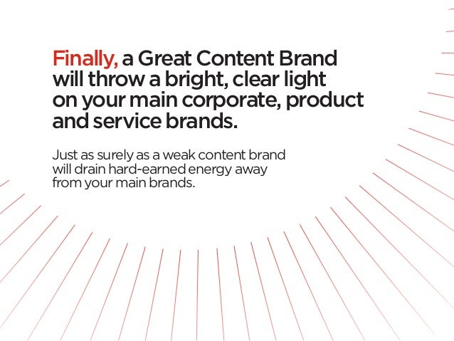 Finally, a Great Content Brandwill throw a bright, clear lighton your main corporate, productand service brands.Just as su...