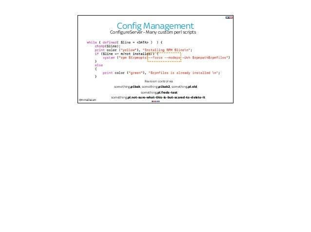 @mmaibaum Config Management ConfigureServer - Many custom perl scripts Revision control via something.pl.freds-test someth...